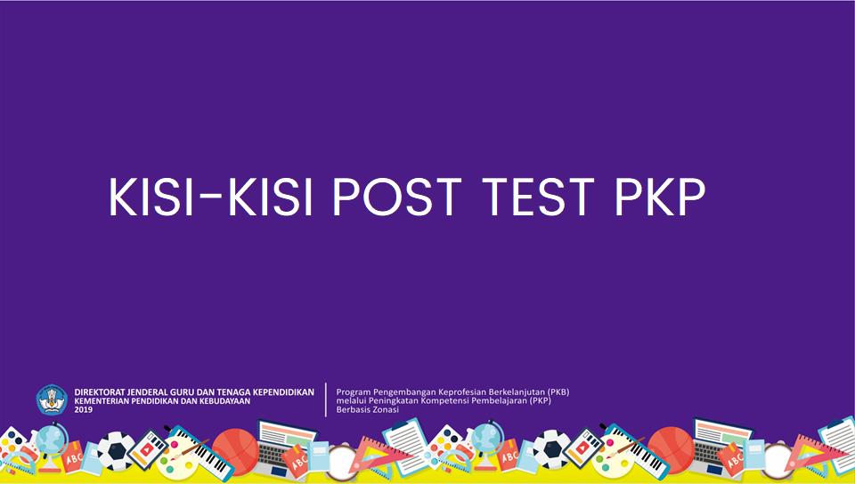 Kisi-Kisi Post Test PKP Guru Tahun 2019